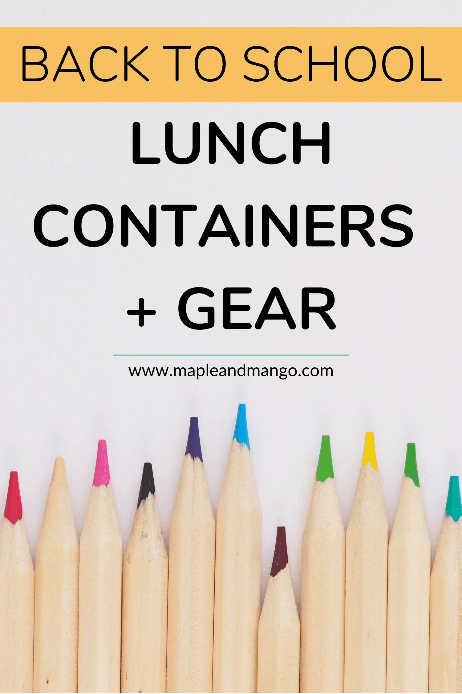 Coloured pencil crayons on a white background with text overlay that says: Back To School Lunch Containers + Gear