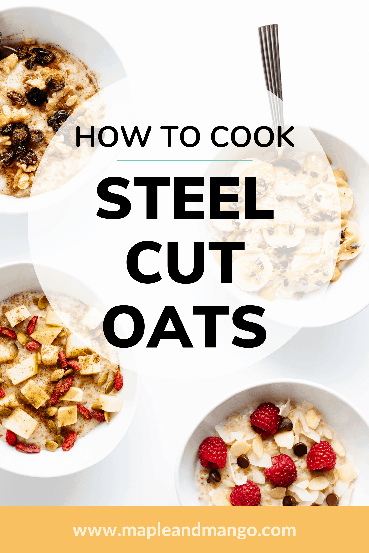 """Pinterest graphic of four bowls of steel cut oats with different toppings and a text overlay that says """"How To Cook Steel Cut Oats"""""""