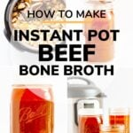 Collage of photos showing how to make Instant Pot Beef Bone Broth with text overlay for Pinterest.