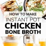 Collage of photos showing how to make Instant Pot chicken bone broth with text overlay.