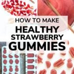 "Collage of photos with text overlay ""How To Make Healthy Strawberry Gummies"""