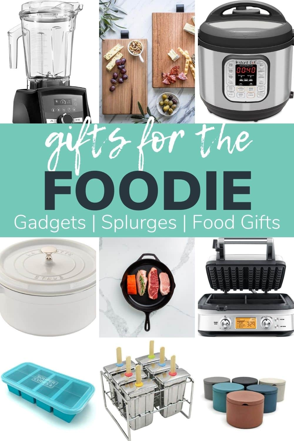 "Photo collage of kitchen and food items with text overlay ""Gifts For The Foodie: Gadgets, Splurges, Food Gifts"""