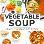 "Photo collage for Pinterest with text overlay ""Vegetable Soup: Healthy Instant Pot Recipe"""