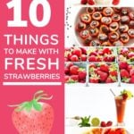 """Pinterest collage graphic featuring strawberry recipes with text overlay """"10 Things To Make With Fresh Strawberries""""."""